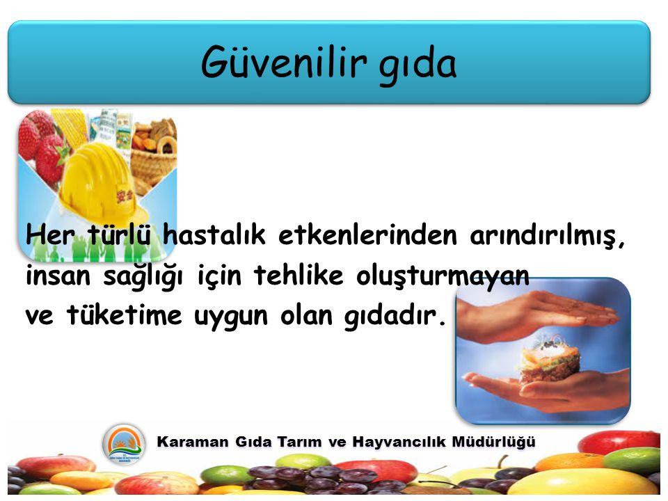 Güvenilir gıda Karaman Gıda Tarım ve Hayvancılık Müdürlüğü Karaman Gıda Tarım ve Hayvancılık Müdürlüğü Her türlü hastalık etkenlerinden arındırılmış,