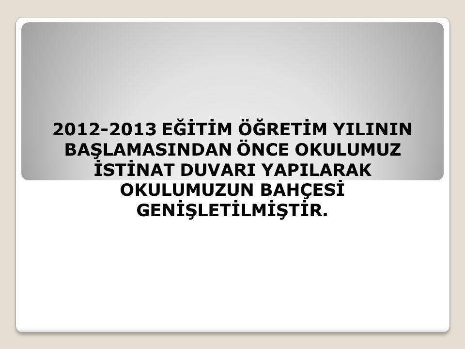 2012-2013 EĞİTİM ÖĞRETİM YILININ BAŞLAMASINDAN ÖNCE OKULUMUZ İSTİNAT DUVARI YAPILARAK OKULUMUZUN BAHÇESİ GENİŞLETİLMİŞTİR.