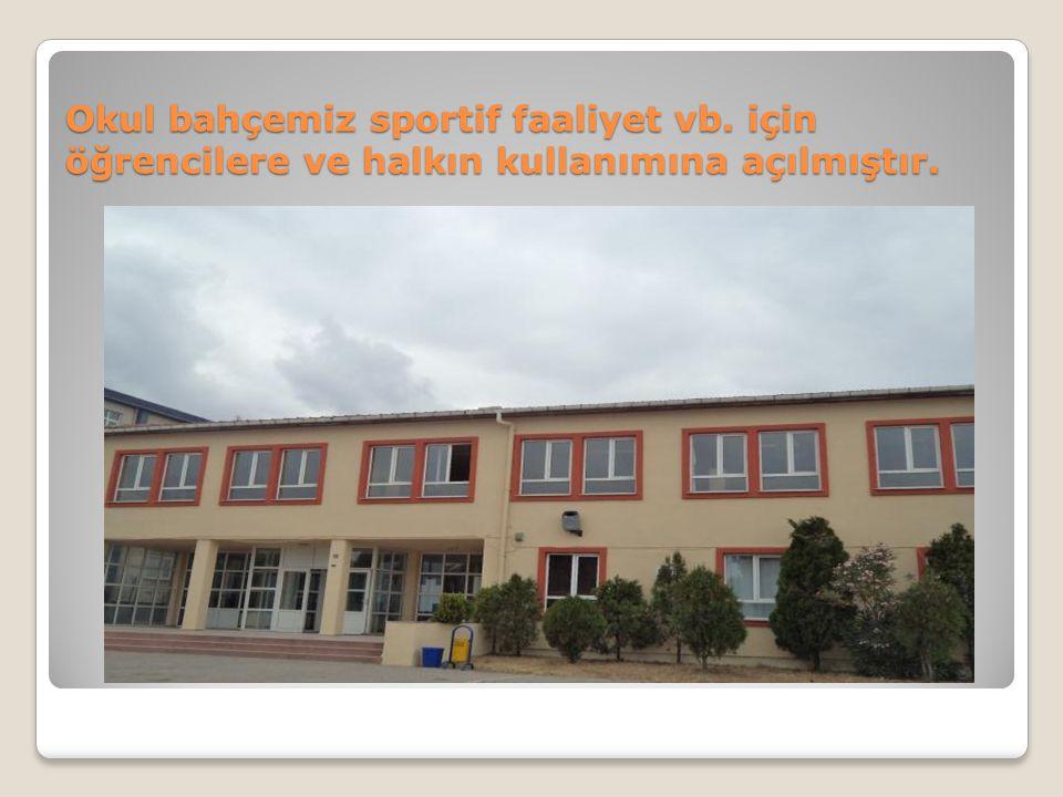 Okul bahçemiz sportif faaliyet vb. için öğrencilere ve halkın kullanımına açılmıştır.