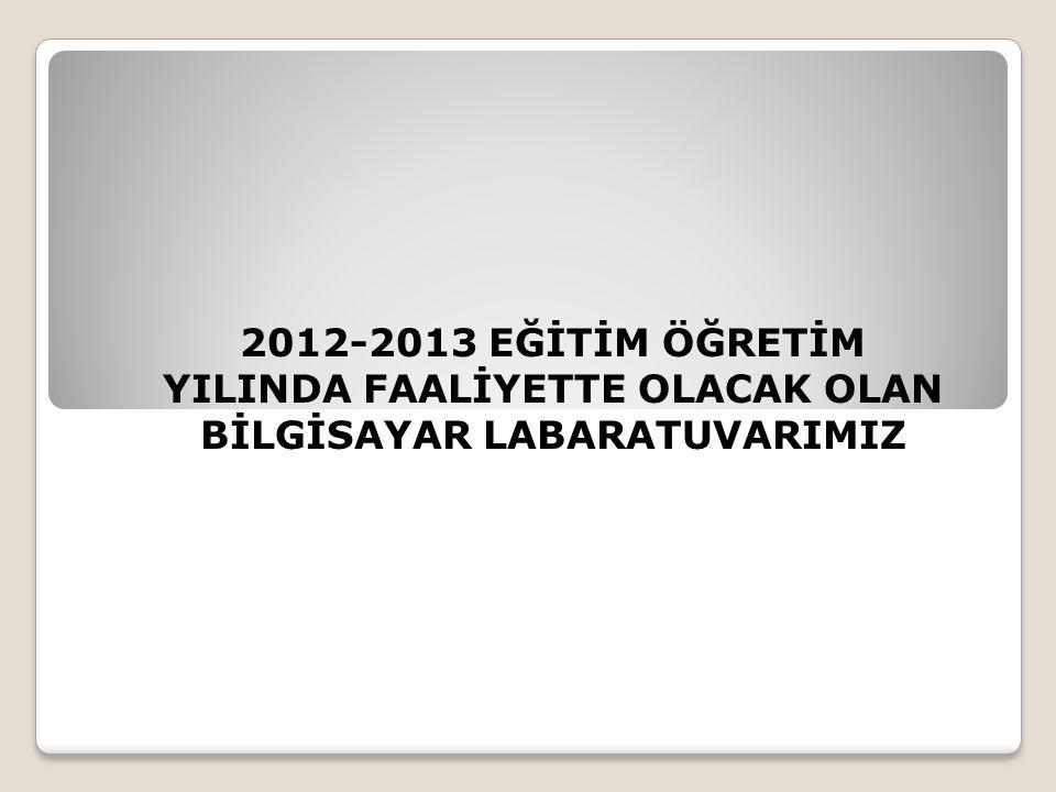 2012-2013 EĞİTİM ÖĞRETİM YILINDA FAALİYETTE OLACAK OLAN BİLGİSAYAR LABARATUVARIMIZ