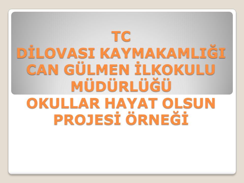 TC DİLOVASI KAYMAKAMLIĞI CAN GÜLMEN İLKOKULU MÜDÜRLÜĞÜ OKULLAR HAYAT OLSUN PROJESİ ÖRNEĞİ
