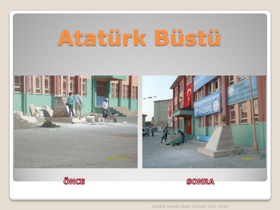 Atatürk Büstü Okullar Hayat Olsun Projesi 2011-2012
