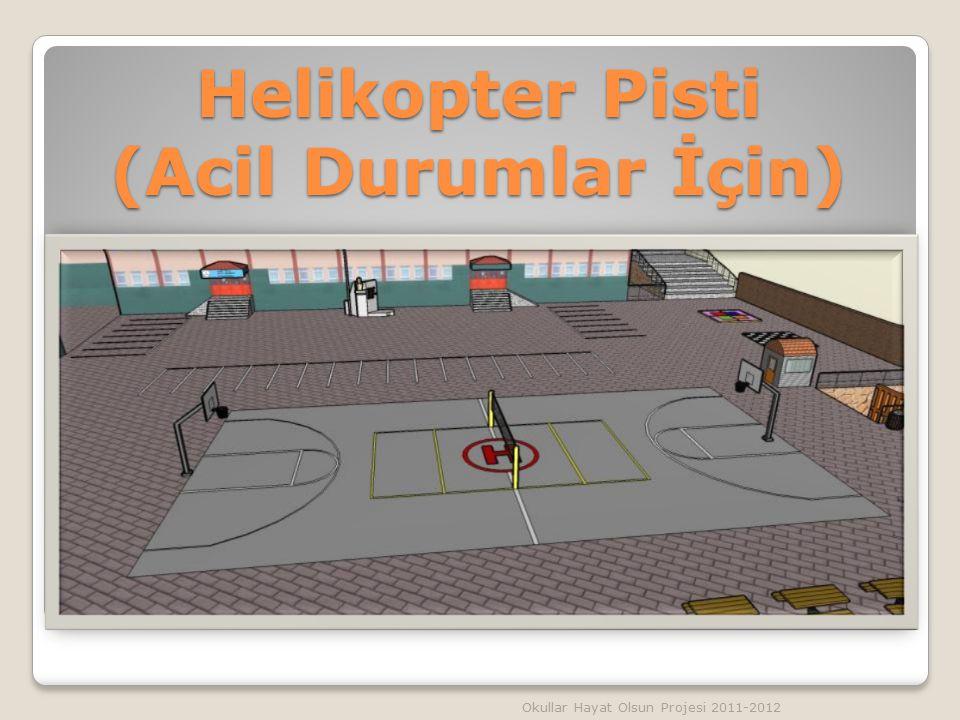 Helikopter Pisti (Acil Durumlar İçin) Okullar Hayat Olsun Projesi 2011-2012