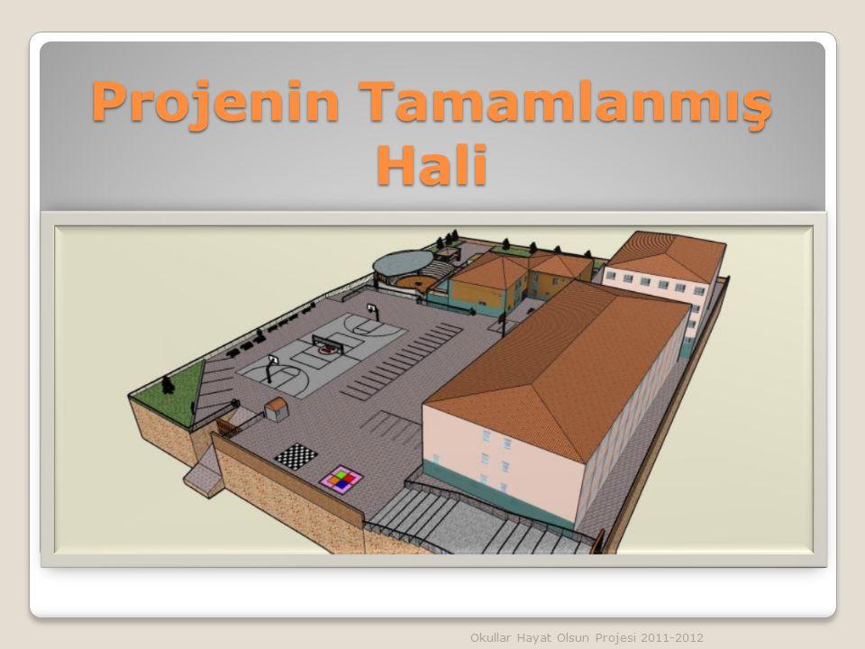 Projenin Tamamlanmış Hali Okullar Hayat Olsun Projesi 2011-2012