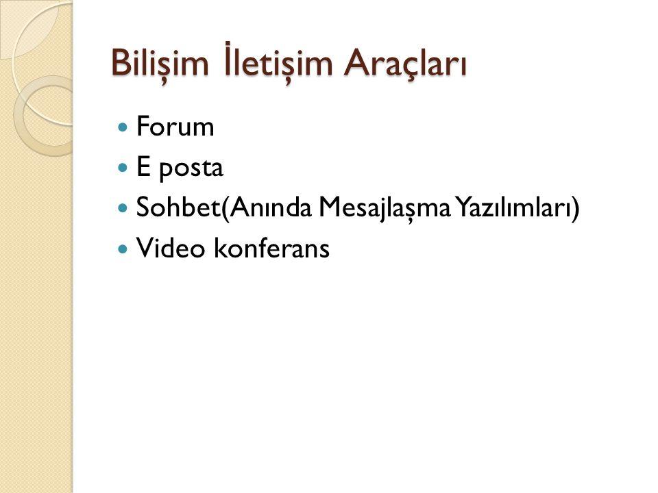 Bilişim İ letişim Araçları Forum E posta Sohbet(Anında Mesajlaşma Yazılımları) Video konferans