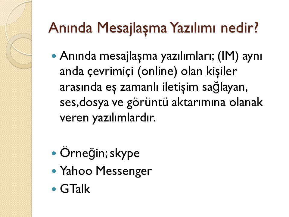 Anında Mesajlaşma Yazılımı nedir? Anında mesajlaşma yazılımları; (IM) aynı anda çevrimiçi (online) olan kişiler arasında eş zamanlı iletişim sa ğ laya