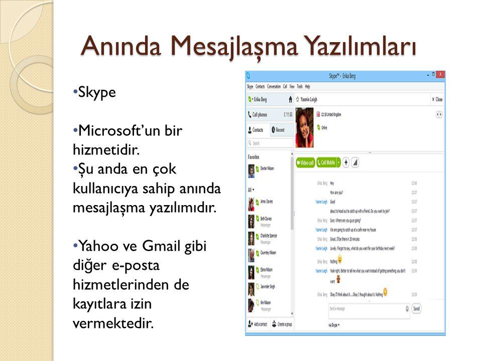 Anında Mesajlaşma Yazılımları Skype Microsoft'un bir hizmetidir. Şu anda en çok kullanıcıya sahip anında mesajlaşma yazılımıdır. Yahoo ve Gmail gibi d