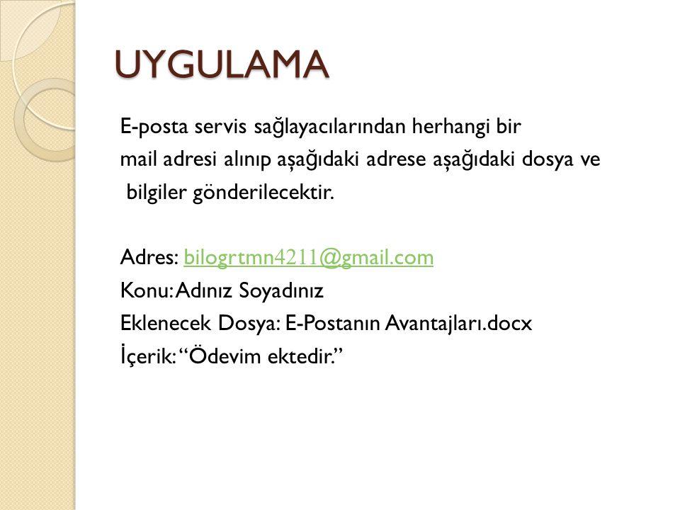 UYGULAMA E-posta servis sa ğ layacılarından herhangi bir mail adresi alınıp aşa ğ ıdaki adrese aşa ğ ıdaki dosya ve bilgiler gönderilecektir. Adres: b
