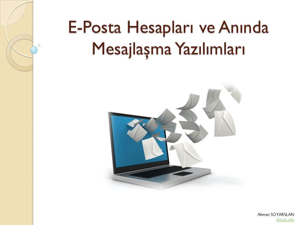 E-Posta Hesapları ve Anında Mesajlaşma Yazılımları Ahmet SOYARSLAN biltek.info