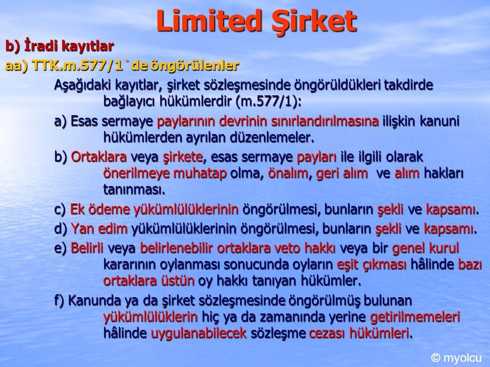 Limited Şirket b) İradi kayıtlar aa) TTK.m.577/1`de öngörülenler Aşağıdaki kayıtlar, şirket sözleşmesinde öngörüldükleri takdirde bağlayıcı hükümlerdi