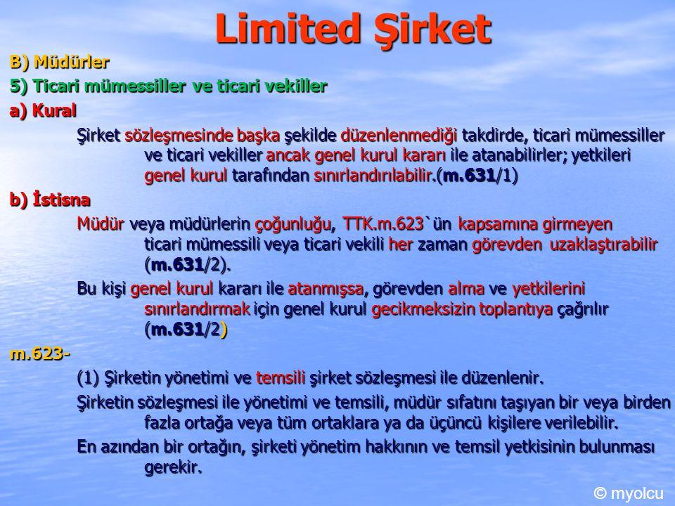 Limited Şirket B) Müdürler 5) Ticari mümessiller ve ticari vekiller a) Kural Şirket sözleşmesinde başka şekilde düzenlenmediği takdirde, ticari mümess