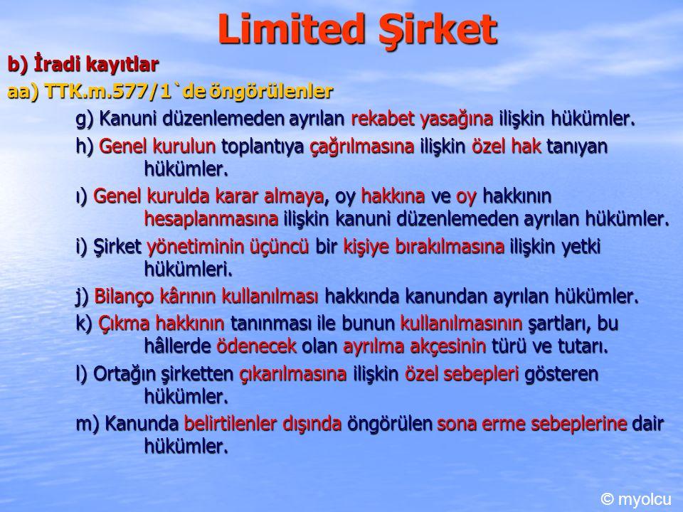 Limited Şirket b) İradi kayıtlar aa) TTK.m.577/1`de öngörülenler g) Kanuni düzenlemeden ayrılan rekabet yasağına ilişkin hükümler. h) Genel kurulun to
