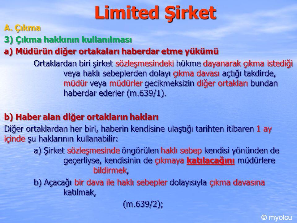 Limited Şirket A. Çıkma 3) Çıkma hakkının kullanılması a) Müdürün diğer ortakaları haberdar etme yükümü Ortaklardan biri şirket sözleşmesindeki hükme