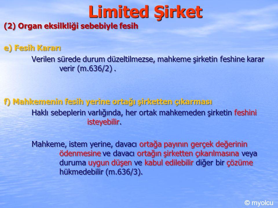 Limited Şirket (3) Haklı nedelerle fesih TTK.m.636 (3) Haklı sebeplerin varlığında, her ortak mahkemeden şirketin feshini isteyebilir.