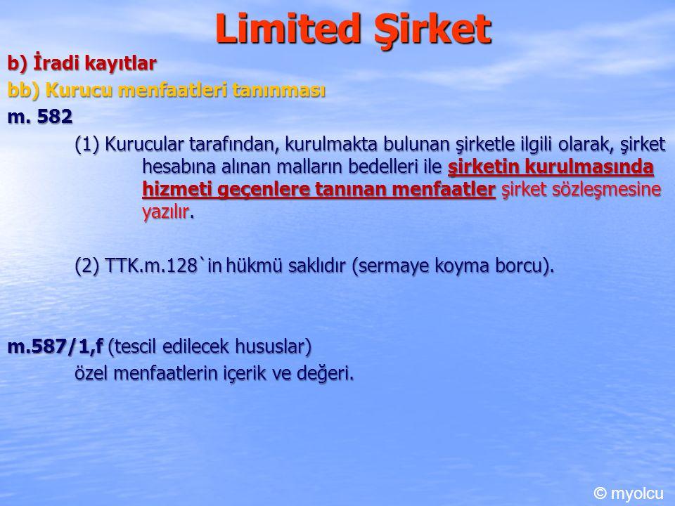 Limited Şirket b) İradi kayıtlar bb) Kurucu menfaatleri tanınması m. 582 (1) Kurucular tarafından, kurulmakta bulunan şirketle ilgili olarak, şirket h