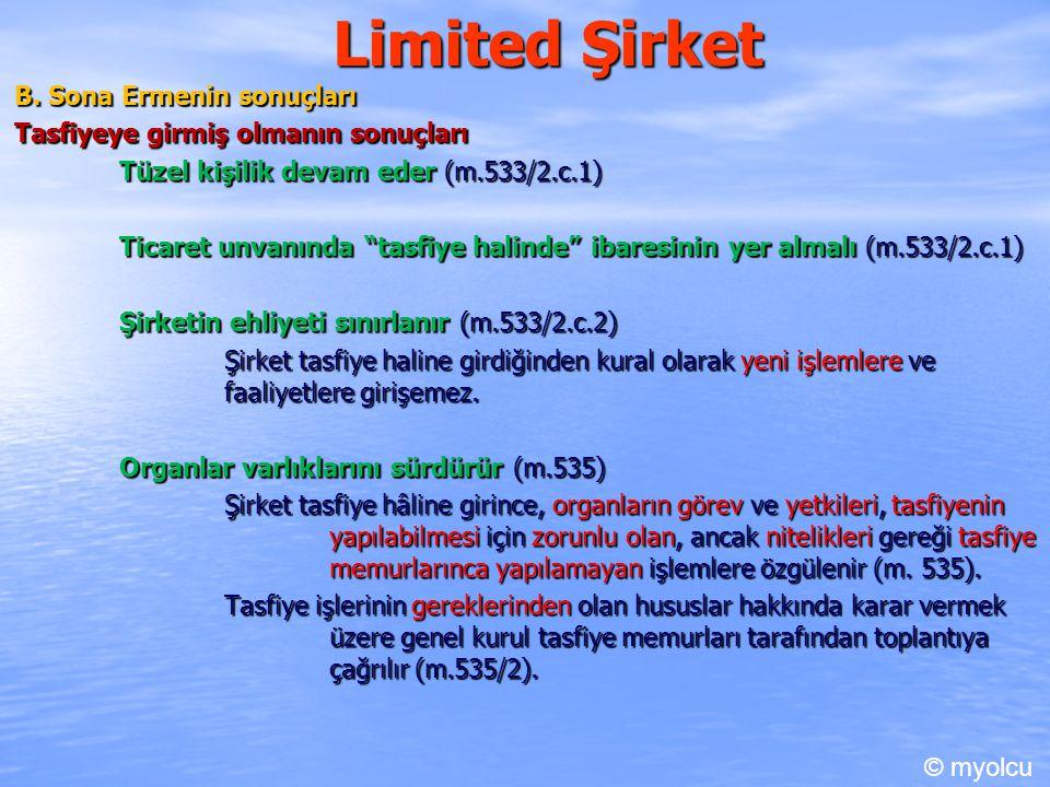 """Limited Şirket B. Sona Ermenin sonuçları Tasfiyeye girmiş olmanın sonuçları Tüzel kişilik devam eder (m.533/2.c.1) Ticaret unvanında """"tasfiye halinde"""""""