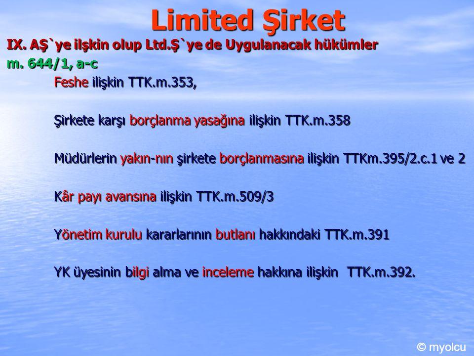 Limited Şirket IX. AŞ`ye ilşkin olup Ltd.Ş`ye de Uygulanacak hükümler m. 644/1, a-c m. 644/1, a-c Feshe ilişkin TTK.m.353, Şirkete karşı borçlanma yas