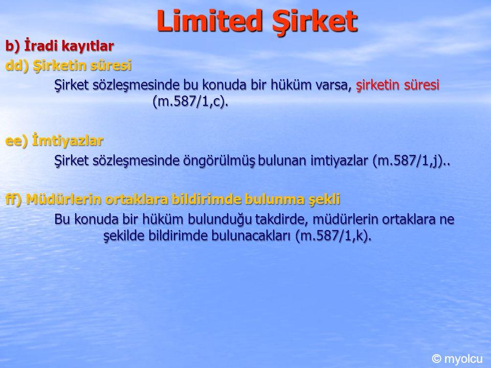 Limited Şirket b) İradi kayıtlar dd) Şirketin süresi Şirket sözleşmesinde bu konuda bir hüküm varsa, şirketin süresi (m.587/1,c). ee) İmtiyazlar Şirke
