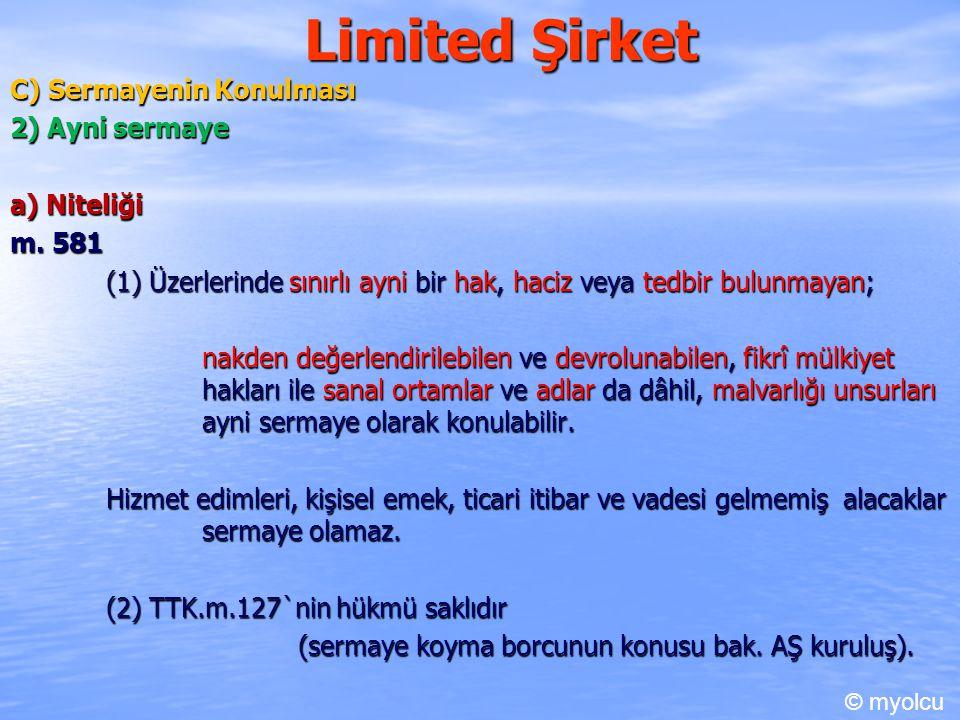 Limited Şirket C) Sermayenin Konulması 2) Ayni sermaye a) Niteliği m. 581 (1) Üzerlerinde sınırlı ayni bir hak, haciz veya tedbir bulunmayan; nakden d