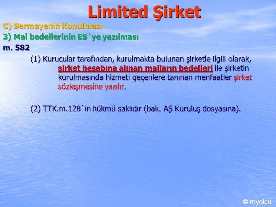 Limited Şirket C) Sermayenin Konulması 3) Mal bedellerinin ES`ye yazılması m. 582 (1) Kurucular tarafından, kurulmakta bulunan şirketle ilgili olarak,