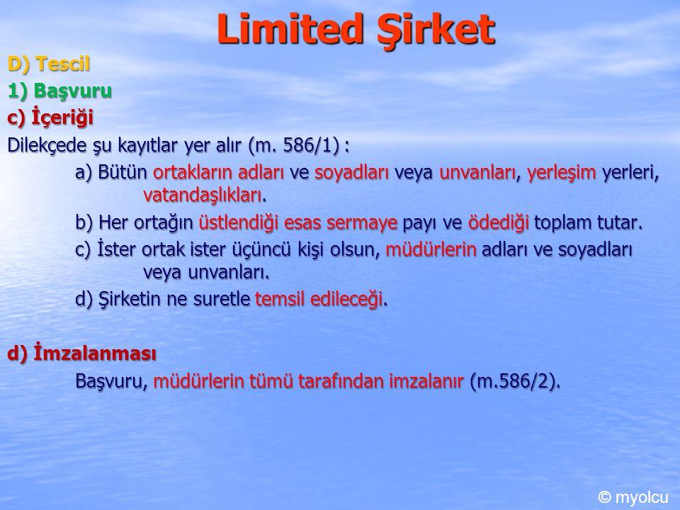 Limited Şirket D) Tescil 1) Başvuru c) İçeriği Dilekçede şu kayıtlar yer alır (m. 586/1) : a) Bütün ortakların adları ve soyadları veya unvanları, yer
