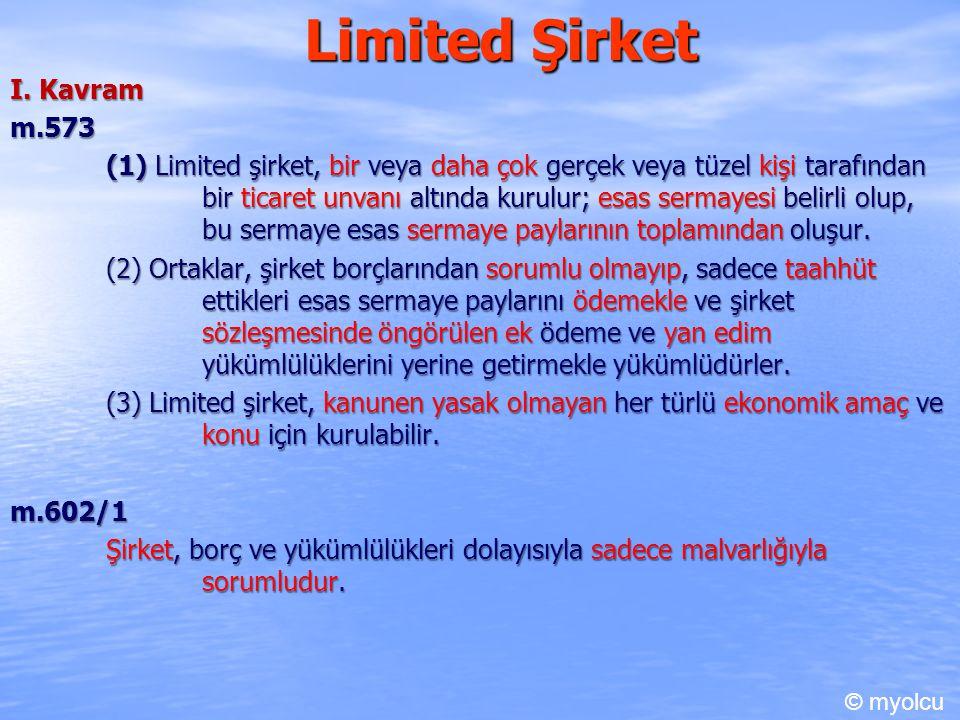 Limited Şirket I. Kavram m.573 m.573 (1) Limited şirket, bir veya daha çok gerçek veya tüzel kişi tarafından bir ticaret unvanı altında kurulur; esas