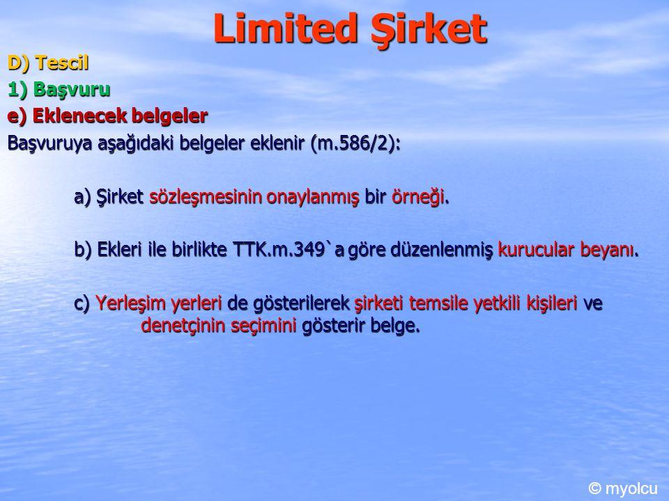 Limited Şirket D) Tescil 1) Başvuru e) Eklenecek belgeler Başvuruya aşağıdaki belgeler eklenir (m.586/2): a) Şirket sözleşmesinin onaylanmış bir örneğ