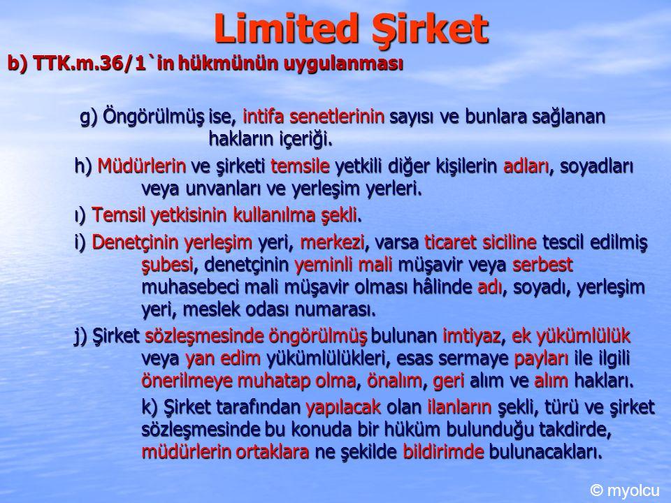 Limited Şirket b) TTK.m.36/1`in hükmünün uygulanması g) Öngörülmüş ise, intifa senetlerinin sayısı ve bunlara sağlanan hakların içeriği. g) Öngörülmüş
