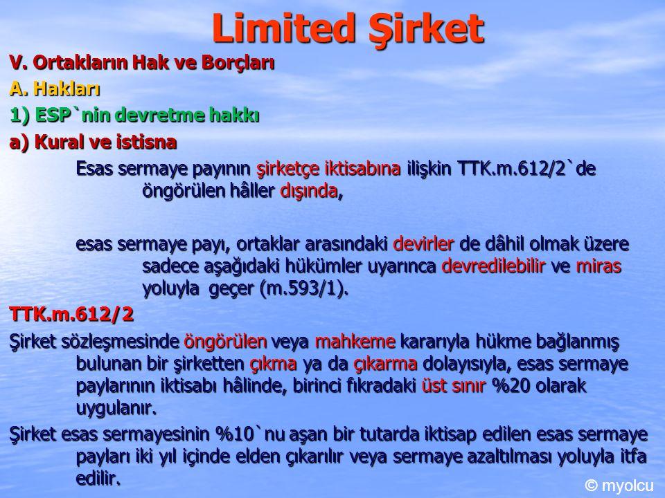 Limited Şirket V. Ortakların Hak ve Borçları A. Hakları A. Hakları 1) ESP`nin devretme hakkı a) Kural ve istisna Esas sermaye payının şirketçe iktisab