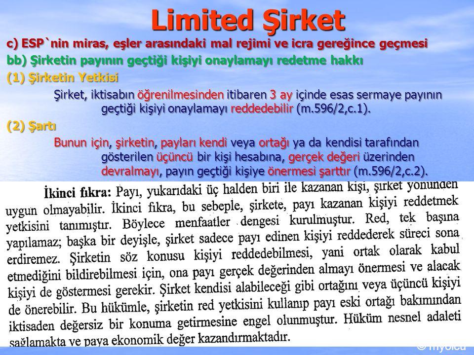 Limited Şirket c) ESP`nin miras, eşler arasındaki mal rejimi ve icra gereğince geçmesi bb) Şirketin payının geçtiği kişiyi onaylamayı redetme hakkı (1