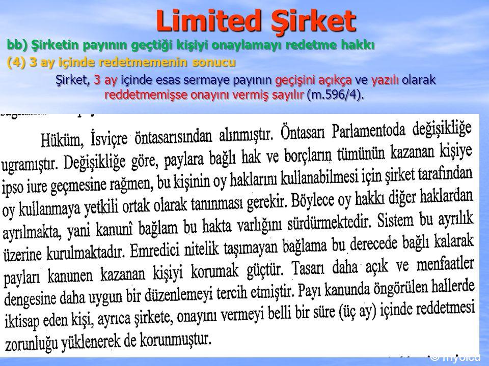 Limited Şirket bb) Şirketin payının geçtiği kişiyi onaylamayı redetme hakkı (4) 3 ay içinde redetmemenin sonucu Şirket, 3 ay içinde esas sermaye payın