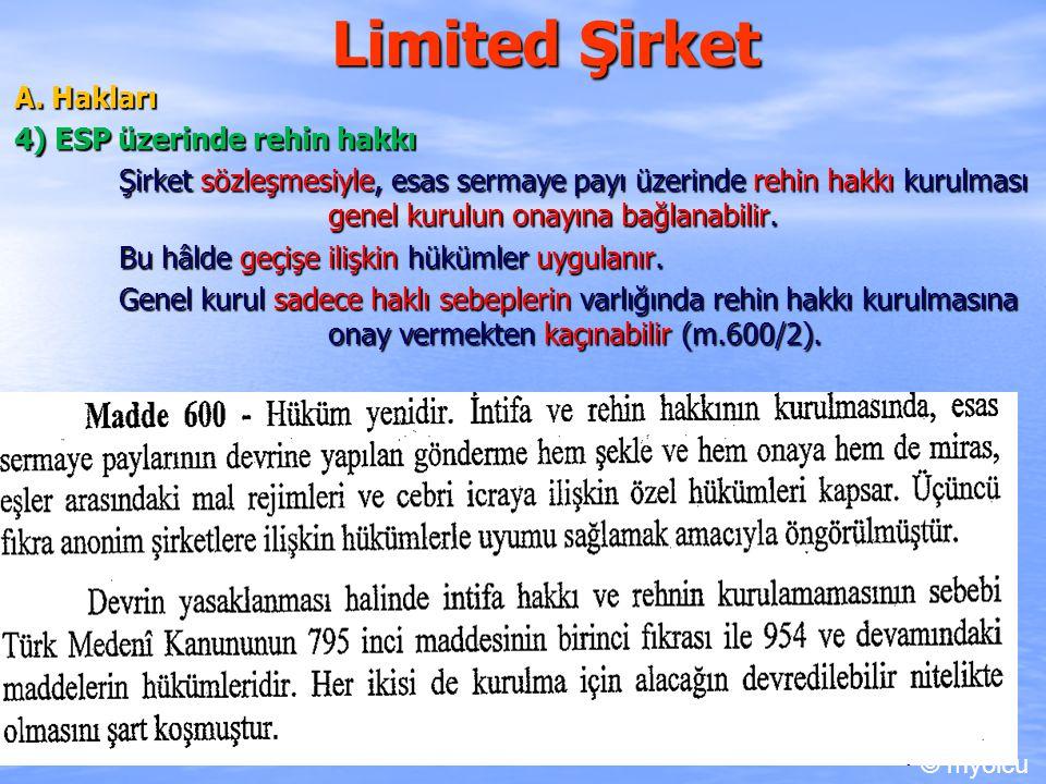 Limited Şirket A. Hakları A. Hakları 4) ESP üzerinde rehin hakkı Şirket sözleşmesiyle, esas sermaye payı üzerinde rehin hakkı kurulması genel kurulun