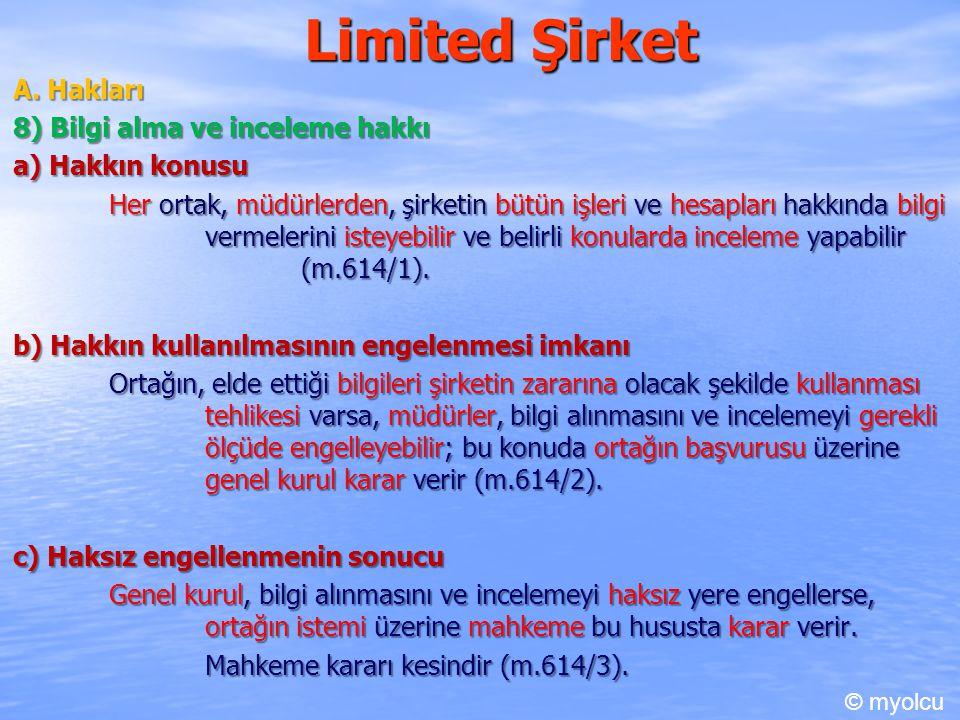 Limited Şirket A. Hakları 8) Bilgi alma ve inceleme hakkı a) Hakkın konusu Her ortak, müdürlerden, şirketin bütün işleri ve hesapları hakkında bilgi v