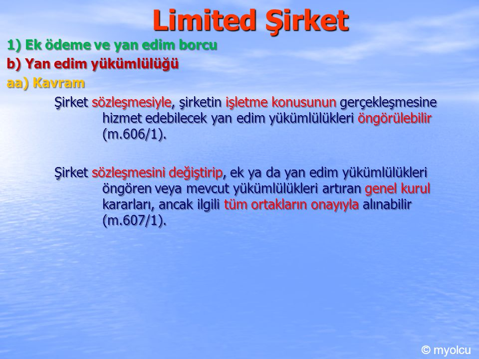 Limited Şirket 1) Ek ödeme ve yan edim borcu b) Yan edim yükümlülüğü aa) Kavram Şirket sözleşmesiyle, şirketin işletme konusunun gerçekleşmesine hizme
