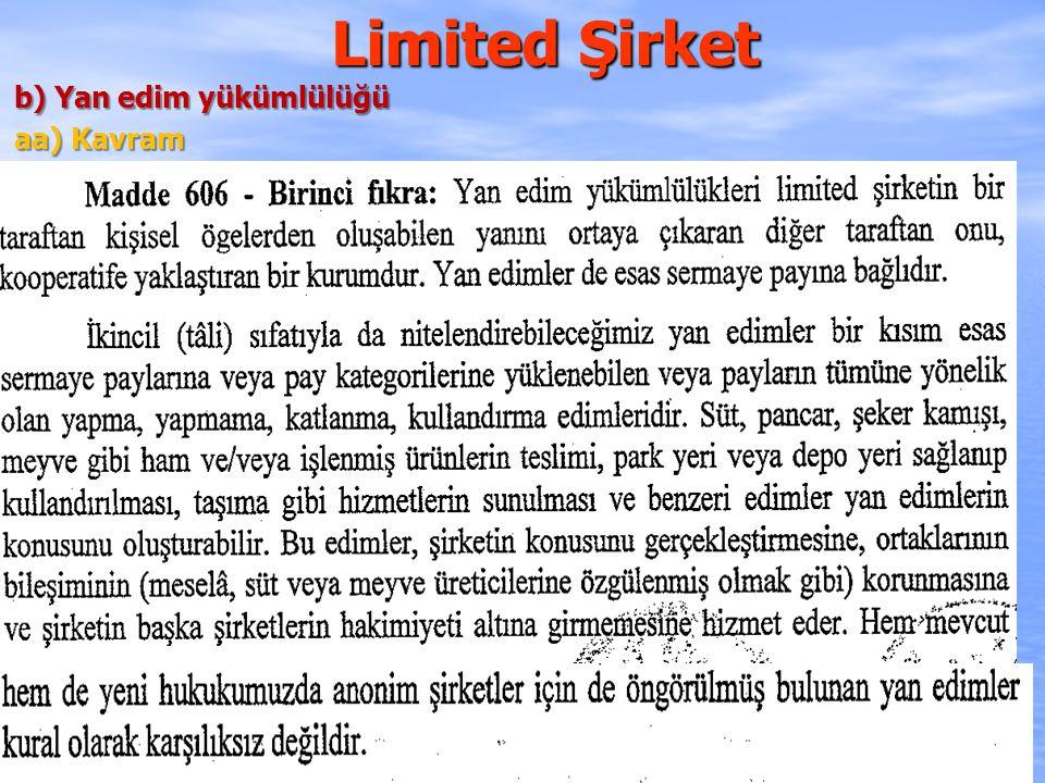 Limited Şirket b) Yan edim yükümlülüğü bb) Belirlenmesi ve Ayrıntılı Düzenlenmesi Bir esas sermaye payına bağlı yan edim yükümlülüklerinin konusu, kapsamı, koşulları ve diğer önemli noktalar şirket sözleşmesinde belirtilir (m.606/2).