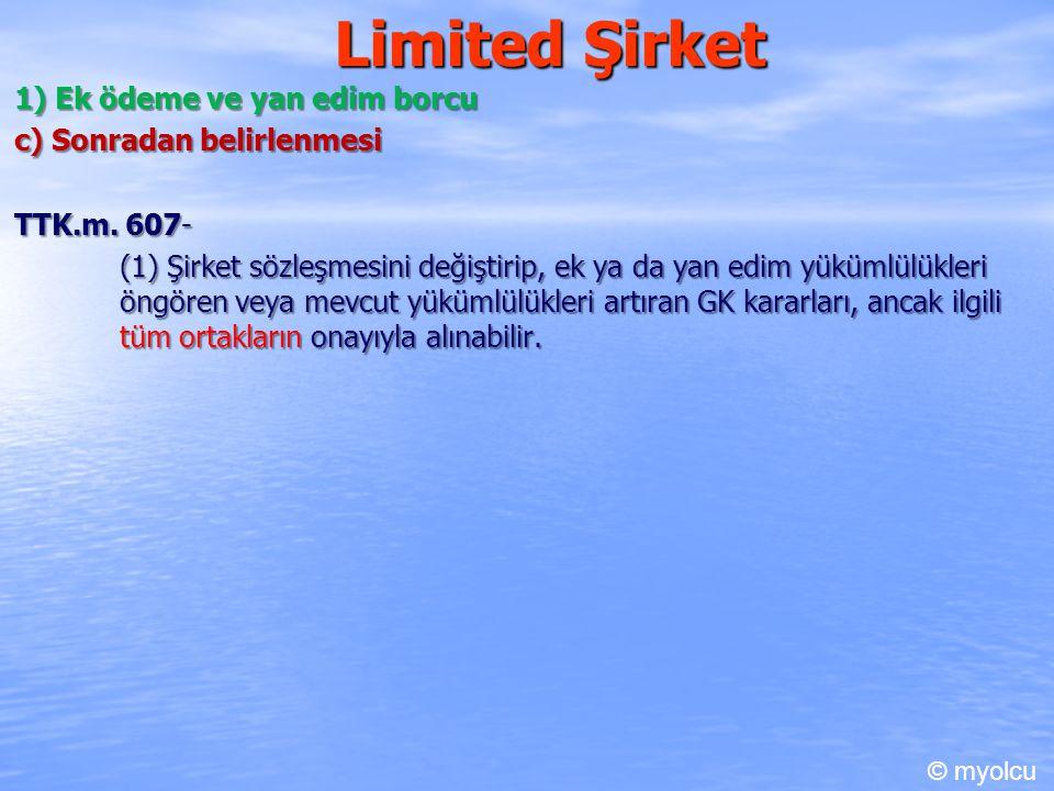 Limited Şirket 1) Ek ödeme ve yan edim borcu c) Sonradan belirlenmesi TTK.m. 607- TTK.m. 607- (1) Şirket sözleşmesini değiştirip, ek ya da yan edim yü