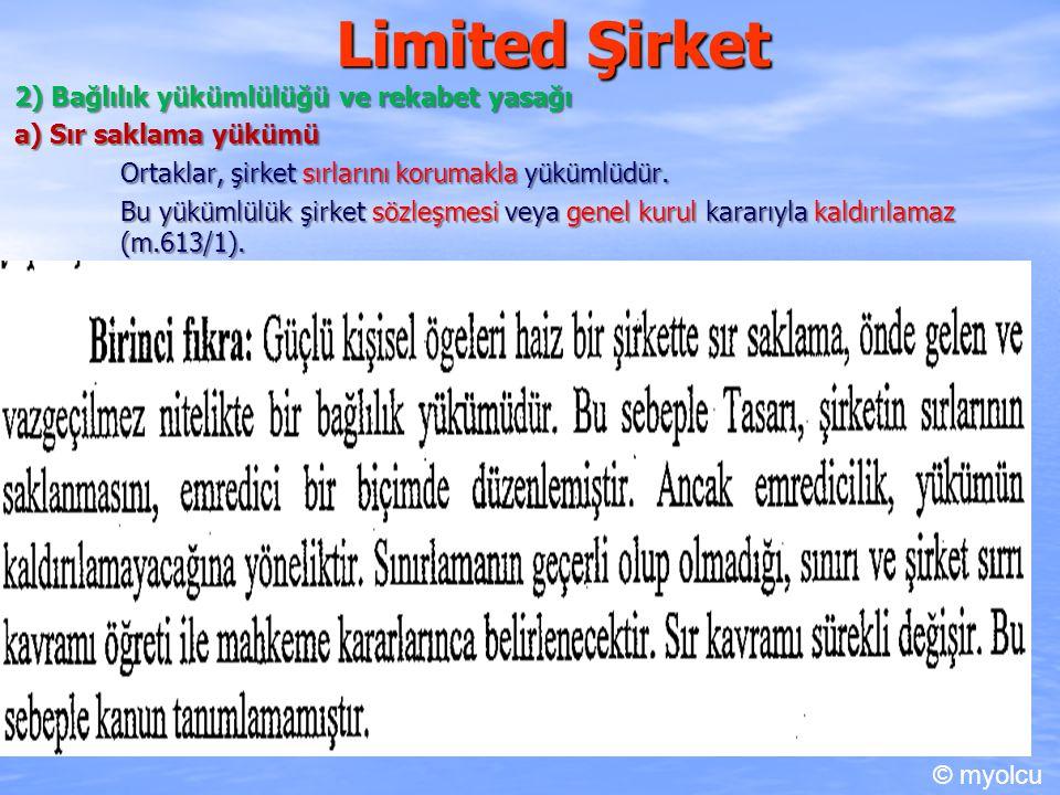 Limited Şirket 2) Bağlılık yükümlülüğü ve rekabet yasağı b) Şirket çıkarlarını zedeleyebilecek davranışlarda bulunmama yükümü Ortaklar, şirketin çıkarlarını zedeleyebilecek davranışlarda bulunamazlar (m.613/2.c.1).
