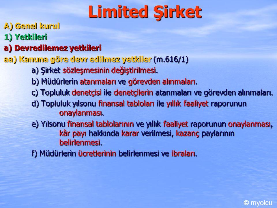 Limited Şirket A) Genel kurul 1) Yetkileri a) Devredilemez yetkileri aa) Kanuna göre devr edilmez yetkiler (m.616/1) a) Şirket sözleşmesinin değiştiri