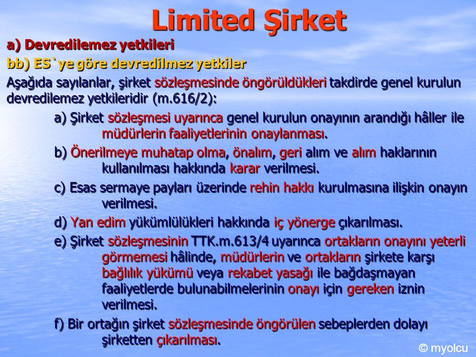 Limited Şirket a) Devredilemez yetkileri cc) Tek ortaklı şirkette m.616/3 Tek ortaklı limited şirketlerde, bu ortak genel kurulun tüm yetkilerine sahiptir.