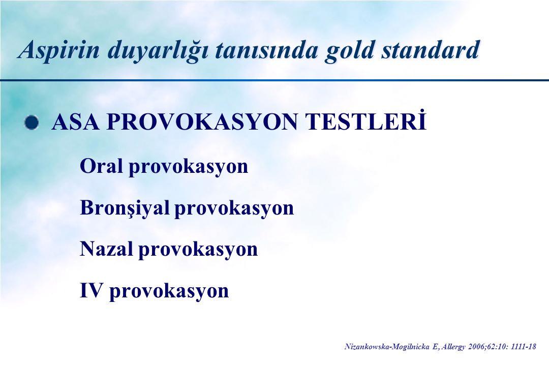 Aspirin duyarlığı tanısında gold standard ASA PROVOKASYON TESTLERİ Oral provokasyon Bronşiyal provokasyon Nazal provokasyon IV provokasyon Nizankowska