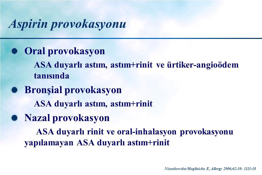 Aspirin provokasyonu Oral provokasyon ASA duyarlı astım, astım+rinit ve ürtiker-angioödem tanısında Bronşial provokasyon ASA duyarlı astım, astım+rini