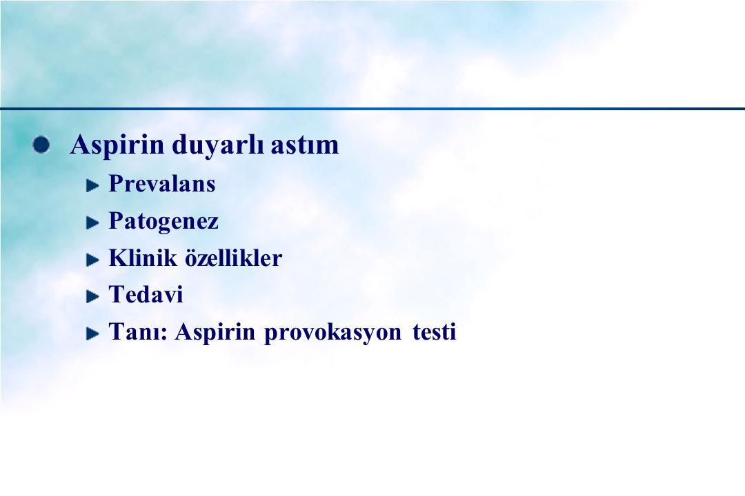 Aspirin duyarlı astım Prevalans Patogenez Klinik özellikler Tedavi Tanı: Aspirin provokasyon testi