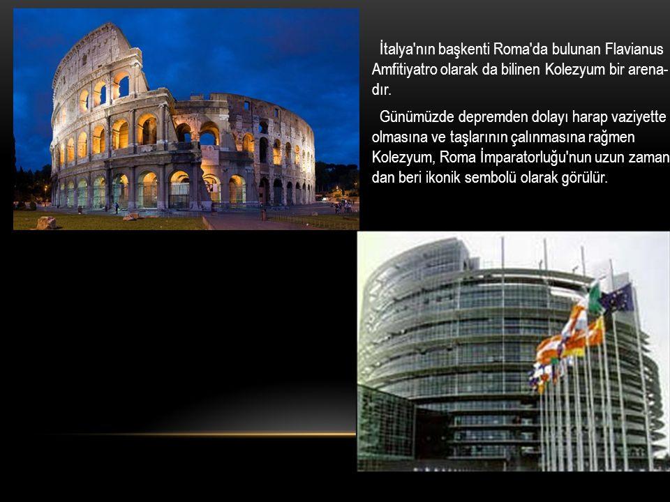 İtalya'nın başkenti Roma'da bulunan Flavianus Amfitiyatro olarak da bilinen Kolezyum bir arena- dır. Günümüzde depremden dolayı harap vaziyette olması