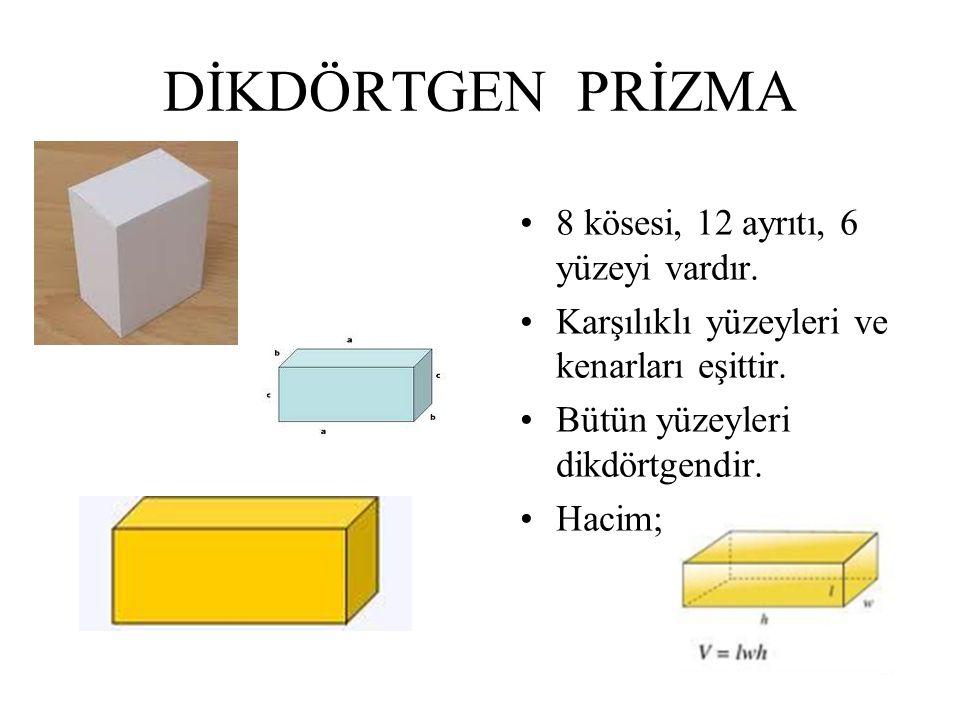 DİKDÖRTGEN PRİZMA 8 kösesi, 12 ayrıtı, 6 yüzeyi vardır. Karşılıklı yüzeyleri ve kenarları eşittir. Bütün yüzeyleri dikdörtgendir. Hacim;
