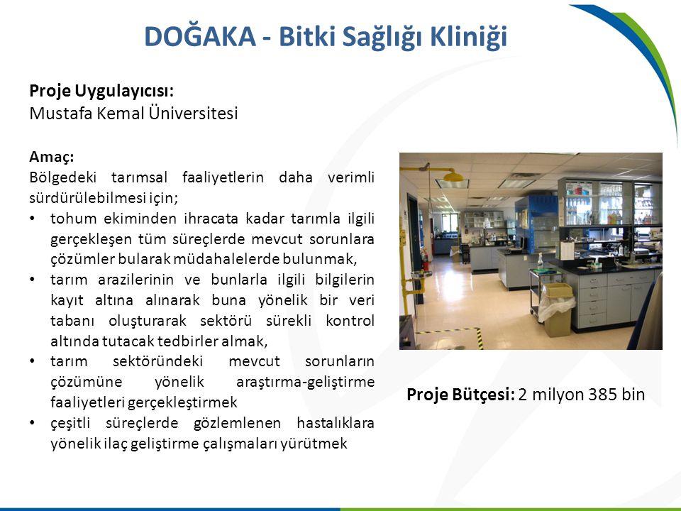 DOĞAKA - Bitki Sağlığı Kliniği Proje Uygulayıcısı: Mustafa Kemal Üniversitesi Amaç: Bölgedeki tarımsal faaliyetlerin daha verimli sürdürülebilmesi içi