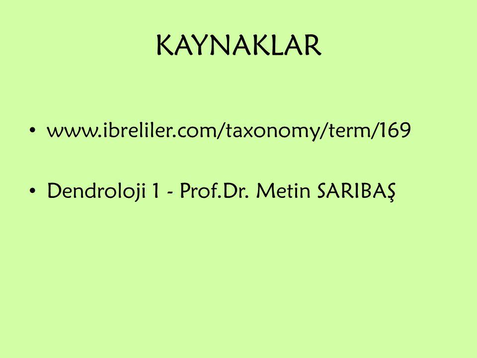 KAYNAKLAR www.ibreliler.com/taxonomy/term/169 Dendroloji 1 - Prof.Dr. Metin SARIBAŞ