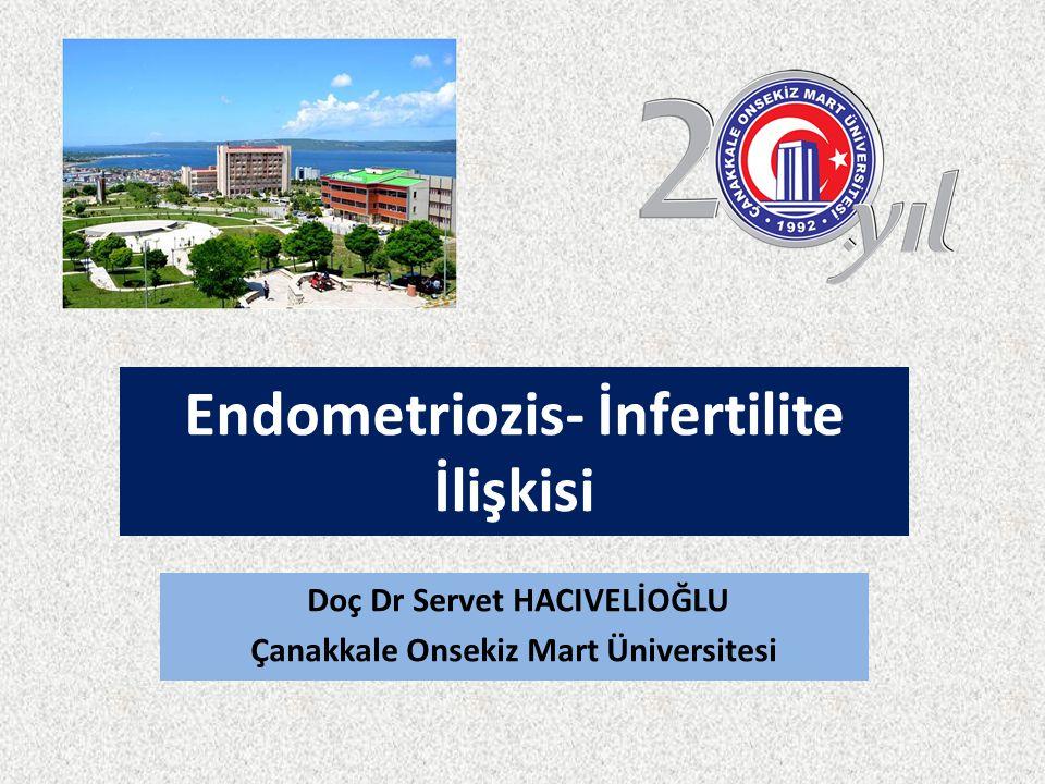 Endometriozis- İnfertilite İlişkisi Doç Dr Servet HACIVELİOĞLU Çanakkale Onsekiz Mart Üniversitesi