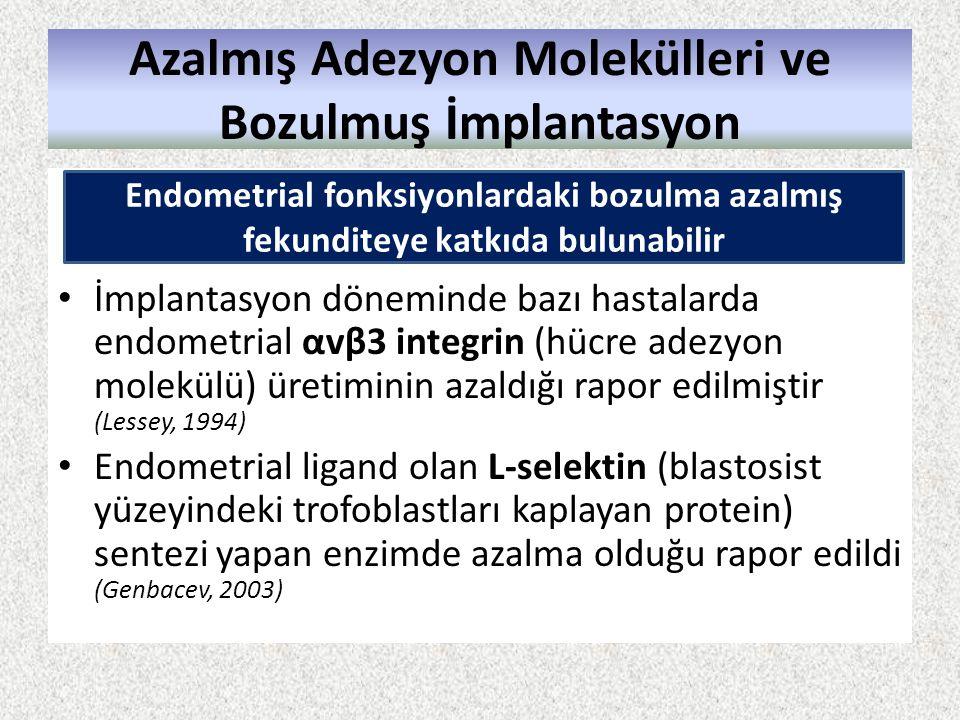 Azalmış Adezyon Molekülleri ve Bozulmuş İmplantasyon İmplantasyon döneminde bazı hastalarda endometrial αvβ3 integrin (hücre adezyon molekülü) üretimi