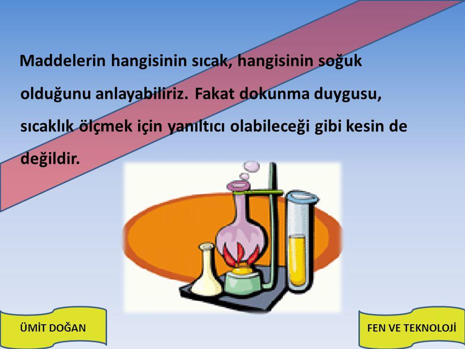 ÜMİT DOĞANFEN VE TEKNOLOJİ Sıcaklığı ölçmek için termometre adı verilen alet kullanılır.