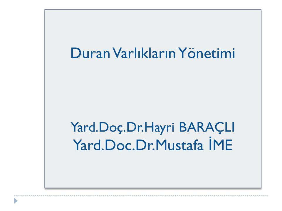 Duran Varlıkların Yönetimi Yard.Doç.Dr.Hayri BARAÇLI Yard.Doc.Dr.Mustafa İ ME Duran Varlıkların Yönetimi Yard.Doç.Dr.Hayri BARAÇLI Yard.Doc.Dr.Mustafa